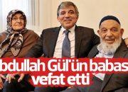 Abdullah Gül'ün babası vefat etti