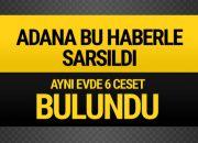 Adana'da bir evde silahla vurulmuş 6 ceset bulundu