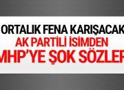 AK Partili isimden MHP'yi kızdıracak bomba açıklama!