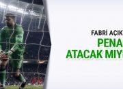 Beşikta kalecisi Fabri penaltı atacak mıydı?