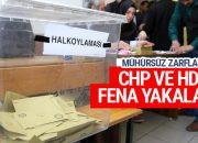 CHP ve HDP fena yakalandı! Mühürsüz zarflar meğer…