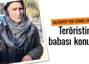 Emniyetin önünde öldürülen teröristin babası konuştu