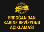 Erdoğan'dan son dakika kabine revizyonu açıklaması