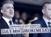 Erdoğan ilk kez Gül hakkında konuştu mıh gibi iki mesaj!