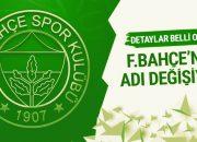 Fenerbahçe'nin adı değişiyor