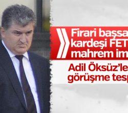 Firari başsavcının kardeşiyle Öksüz arasında bin 67 görüşme