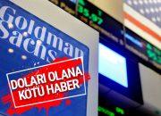Goldman Sachs'ten dolar almayın uyarısı