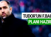 Igor Tudor'un derbi planı hazır!