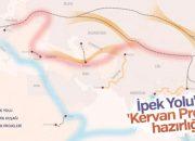 """İpek Yolu'na """"Kervan Projesi"""" hazırlığı"""