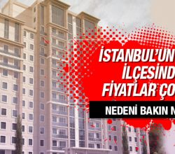 İstanbul'un o iki ilçesinde fiyatlar çoştu!