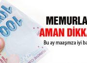 Memurlar aman dikkat! Bu ay maaşınız…