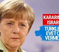 Merkel kararında ısrarcı 'Türklerin evet oyu vermesi…'