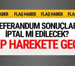 Referandum sonuçları iptal mi ediliyor CHP'den flaş adım