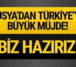 Rusya'dan Türkiye'ye müjde! Hazırız