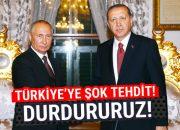 Rusya'dan Türkiye'ye şok tehdit! Durdururuz