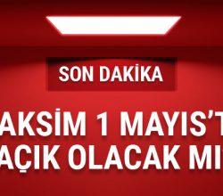 Taksim 1 Mayıs'ta açık olacak mı son dakika kararı…
