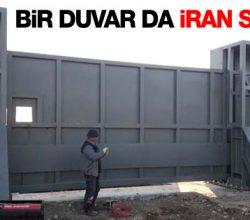 Türkiye İran sınırına da duvar örecek