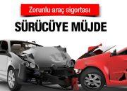 Zorunlu trafik sigortasında sürücülere müjde